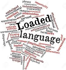 Loaded words are commonly found in today